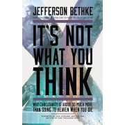 It's Not What You Think: Why Christianity Is So Much More Than Going to Heaven When You Die, Paperback/Jefferson Bethke