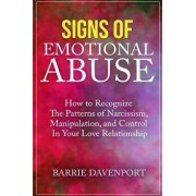Signs of Emotional Abuse: How to Recognize the Patterns of Narcissism, Manipulation, and Control in Your Love Relationship, Paperback/Barrie Davenport