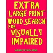 Extra Large Print Word Search for Visually Impaired: 133 Jumbo Print Entertaining Themed Puzzles, Paperback/Kalman Toth M. a. M. Phil