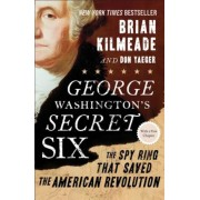 George Washington's Secret Six: The Spy Ring That Saved the American Revolution, Paperback