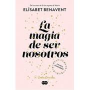 La Magia de Ser Nosotros / The Magic of Being Ourselves, Paperback