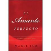 El Amante Perfecto: Tao del Amor Y El Sexo, Paperback/Mabel Iam