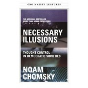 Necessary Illusions: Thought Control in Democratic Societies, Paperback