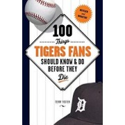 100 Things Tigers Fans Should Know & Do Before They Die, Paperback/Terry Foster