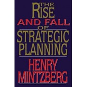 Rise and Fall of Strategic Planning, Paperback/Henry Mintzberg