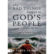 Why Bad Things Happen to God's People: Making Sense of Trials and Tribulations in Your Life, Paperback/Derek Prince