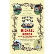 Country Matters: The Pleasures and Tribulations of Moving from a Big City to an Old Country Farmhouse, Paperback/Michael Korda