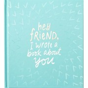 Hey Friend, I Wrote a Book about You, Hardcover/Miriam Hathaway