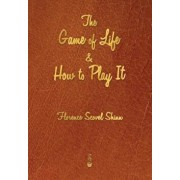 The Game of Life and How to Play It, Paperback/Florence Scovel Shinn