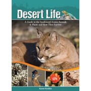 Desert Life: A Guide to the Southwest's Iconic Animals & Plants and How They Survive, Paperback/Karen Krebbs