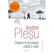 Despre frumusetea uitata a vietii - cu autograf/Andrei Plesu