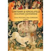 Cantemir si Ieroglifele Descifrari cantemiriene, Vol. 2/Ovidiu Pecican, Alex Ciorogar