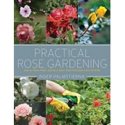 Practical Rose Gardening: How to Place, Plant, and Grow More Than Fifty Easy-Care Varieties, Paperback/Inger Palmstierna