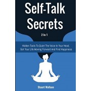 Self-Talk Secrets 2 In 1: Hidden Tools To Quiet The Voice In Your Head, Get Your Life Moving Forward And Find Happiness, Paperback/Stuart Wallace
