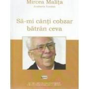Sa-mi canti cobzar batran ceva - Mircea Malita