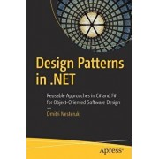 Design Patterns in .Net: Reusable Approaches in C# and F# for Object-Oriented Software Design, Paperback/Dmitri Nesteruk