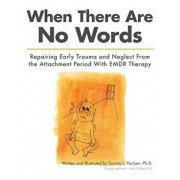 When There Are No Words: Repairing Early Trauma and Neglect from the Attachment Period with Emdr Therapy, Paperback/Sandra L. Paulsen Ph. D.