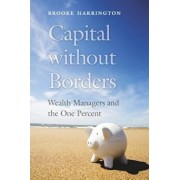Capital Without Borders: Wealth Managers and the One Percent, Hardcover/Brooke Harrington