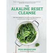 The Alkaline Reset Cleanse: The 7-Day Reboot for Unlimited Energy, Rapid Weight Loss, and the Prevention of Degenerative Disease, Paperback/Ross Bridgeford