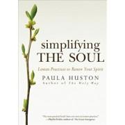 Simplifying the Soul: Lenten Practices to Renew Your Spirit, Paperback/Paula Huston
