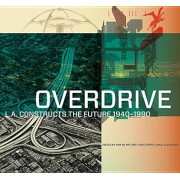 Overdrive: L.A. Constructs the Future, 1940-1990, Hardcover