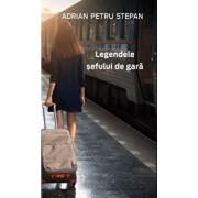 Legendele sefului de gara/Adrian-Petru Stepan