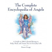 The Complete Encyclopedia of Angels: A Guide to 200 Celestial Beings to Help, Heal, and Assist You in Everyday Life, Paperback