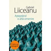 Asteptand o alta omenire - cu autograf/Gabriel Liiceanu