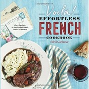Voila!: The Effortless French Cookbook: Easy Recipes to Savor the Classic Tastes of France, Paperback/Cecile Delarue