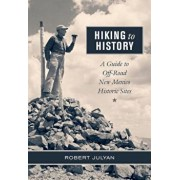 Hiking to History: A Guide to Off-Road New Mexico Historic Sites, Paperback/Robert Julyan