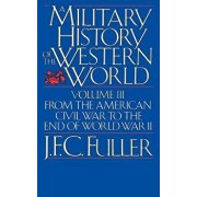 A Military History of the Western World, Vol. III: From the American Civil War to the End of World War II, Paperback/J. F. C. Fuller