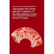 Alexander the Great and the Logistics of the Macedonian Army, Paperback/Donald W. Engels