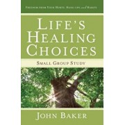 Life's Healing Choices Small Group Study: Freedom from Your Hurts, Hang-Ups, and Habits, Paperback/John Baker