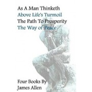 As A Man Thinketh, Above Life's Turmoil, The Path To Prosperity, The Way Of Peace, Four Books, Paperback/James Allen