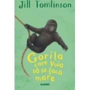 Gorila care voia sa se faca mare - Jill Tomlinson