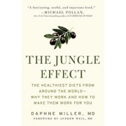 The Jungle Effect: Healthiest Diets from Around the World -- Why They Work and How to Make Them Work for You, Paperback/Daphne M. D. Miller