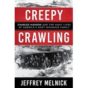 Creepy Crawling: Charles Manson and the Many Lives of America's Most Infamous Family, Hardcover/Jeffrey Paul Melnick