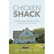 Chicken Shack: Growing Up Black and Poor in Alabama During the 1940's, 50's, and 60's, Paperback/Joe Nathan Hill