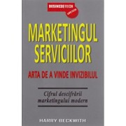 Marketingul serviciilor. Arta de a vinde invizibilul/Harry Beckwith