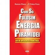 Cum sa folositi energia piramidei/Ramon Plaba, Palos Pons