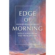 Edge of Morning: Native Voices Speak for the Bears Ears, Hardcover