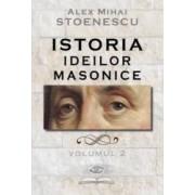 Istoria ideilor masonice Vol. 2 - Alex Mihai Stoenescu