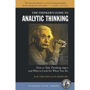 The Thinker's Guide to Analytic Thinking: How to Take Thinking Apart and What to Look for When You Do, Paperback/Linda Elder