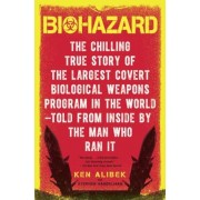 Biohazard: The Chilling True Story of the Largest Covert Biological Weapons Program in the World--Told from the Inside by the Man, Paperback