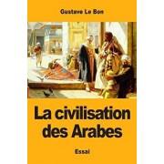 La civilisation des Arabes, Paperback/Gustave Le Bon