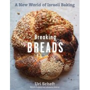Breaking Breads: A New World of Israeli Baking--Flatbreads, Stuffed Breads, Challahs, Cookies, and the Legendary Chocolate Babka, Hardcover