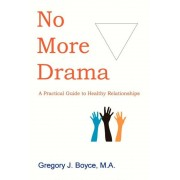 No More Drama: A Practical Guide to Healthy Relationships, Paperback