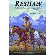 Reshaw: The Life and Times of John Baptiste Richard: Extraordinary Entrepreneur and Scoundrel of the Western Frontier, Paperback