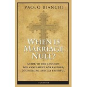 When Is Marriage Null': Guide to the Grounds of Matrimonial Nullity for Pastors, Counselors, and Lay Faithful, Paperback/Paolo Bianchi
