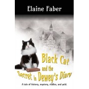 Black Cat and the Secret in Dewey's Diary: A tale of history, mystery, riddles and gold, Paperback/Elaine Faber